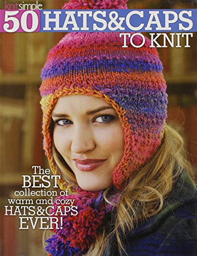 50 Hats & Caps to Knit (Knit Simple)-From Beginner Projects to More Advanced, Designs and Techniques for Everyone: Cables, Lace, Fair Isle and More