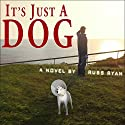 It's Just a Dog Audiobook by Russ Ryan Narrated by Gary Galone