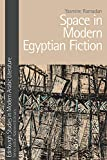 Space in Modern Egyptian Fiction (Edinburgh Studies in Modern Arabic Literature)