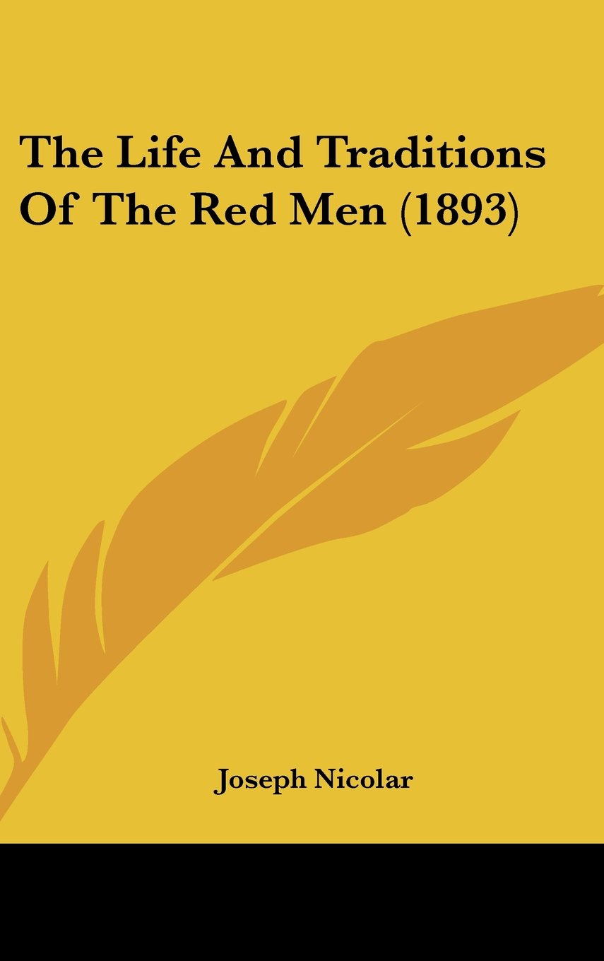 Read Online The Life And Traditions Of The Red Men (1893) PDF