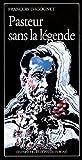 Pasteur sans la légende (Collection Les Empêcheurs de penser en rond) (French Edition)