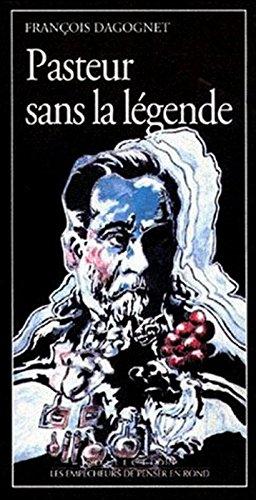 Pasteur sans la légende (Collection Les Empêcheurs de penser en rond) (French Edition) by Synthelabo