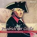 Friedrich der Große: In Selbstzeugnissen und Anekdoten Hörbuch von Gunter Schoß Gesprochen von: Gunter Schoß
