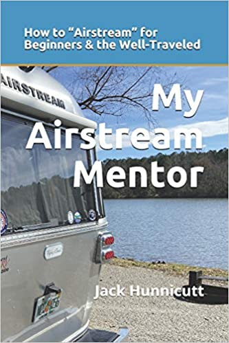 My Airstream Mentor - How to Airstream for Beginners and the well-traveled.
