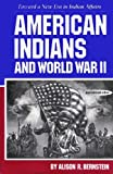 American Indians and World War II : Toward a New Era in Indian Affairs, Bernstein, Alison R., 0806123303