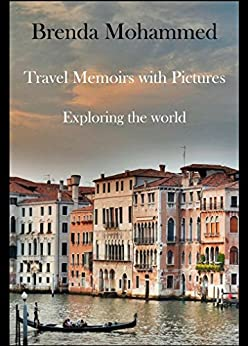 Travel Memoirs with Pictures: Exploring the world by [Mohammed, Brenda]