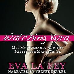 Watching Kyra: Me, My Husband, and the Babysitter Make Three