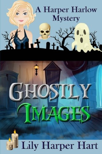 Ghostly Images (A Harper Harlow Mystery) (Volume 5)