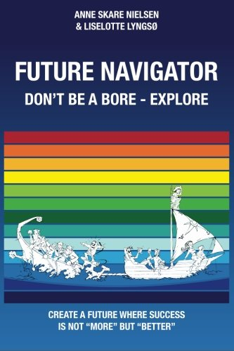 Future Navigator - Don't be a bore - Explore: Create a future where success is not more but better ebook