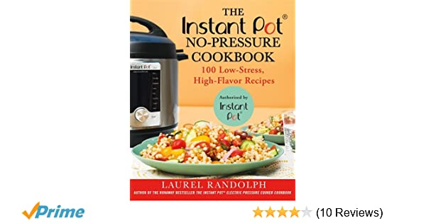 The instant pot no pressure cookbook 100 low stress high flavor the instant pot no pressure cookbook 100 low stress high flavor recipes laurel randolph 9781250185587 amazon books fandeluxe Image collections