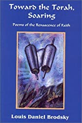 Toward the Torah, Soaring: Poems of the Renascence of Faith by Louis Daniel Brodsky (1998-12-06)