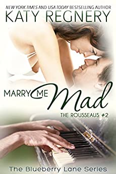 Marry Me Mad: The Rousseaus #2 (The Blueberry Lane Series) by [Regnery, Katy]