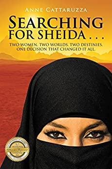 Searching for Sheida . . .: Two Women. Two Worlds. Two Destinies. One Decision That Changed It All. by [Cattaruzza, Anne]