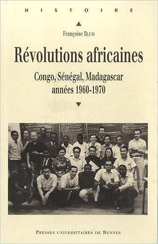 Livres gratuits en ligne Révolutions africaines : Congo, Sénégal, Madagascar, années 1960-1970 pdf, epub ebook