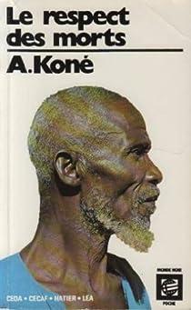 Le Respect Des Morts, Suivi de De La Chaire Au Trône. par Koné