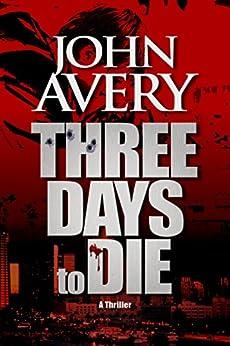 THREE DAYS to DIE: Aaron Quinn thriller series, No. 1 by [Avery, John]