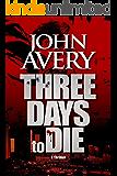 THREE DAYS to DIE: Aaron Quinn thriller series, No. 1