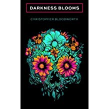 Darkness Blooms by Christopher Bloodworth (2015-11-13)