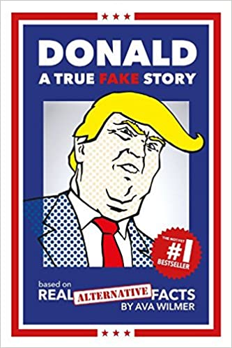 Donald: A True Fake Story Based on Real Alternative Facts