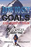 How to Set Goals and Achieve Them: Goal Setting, Self Esteem, Personality Psychology, Positive Thinking (Personal Development Book)
