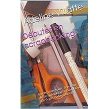 Débuter en scrapbooking: Faites votre toute 1ere page de Scrapbooking en suivant un pas-à-pas et des conseils (Pas-à-pas d'une page de Scrapbooking) (French Edition)