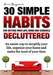 Declutter:  30 Simple Habits for Getting your Life, Schedule and Home Decluttered: An easier way to simplify your life, organize your home and make the ... 30 Simple Habits Book 5) (English Edition)