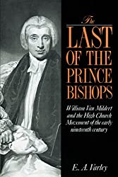 The Last of the Prince Bishops: William Van Mildert and the High Church Movement of the Early Nineteenth Century