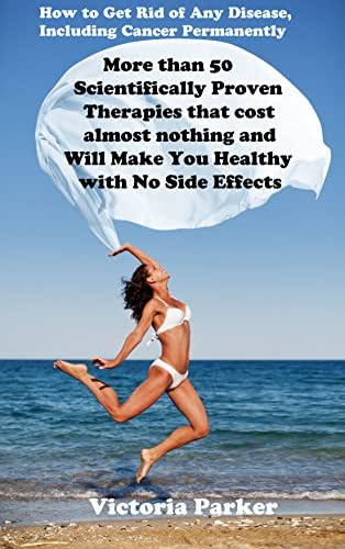 How To Cure Any Disease Including Cancer Permanently. Cancer Cure. Cancer Diet. Cancer Books: More than 50 Scientifically Proven Therapies That Cost Almost Nothing. Cancer the Forbidden Cures