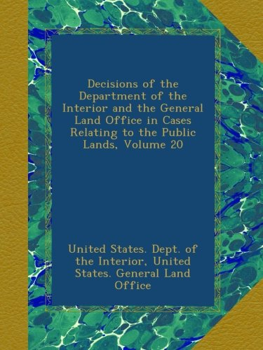 Decisions of the Department of the Interior and the General Land Office in Cases Relating to the Public Lands, Volume 20 ebook
