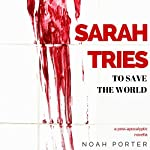 Sarah Tries to Save the World: A Post-Apocalyptic Novella | Noah Porter
