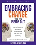 Embracing Change From the Inside Out: Game-Changing Options for Transforming Self, Team and Company