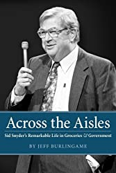Across the Aisles:  Sid Snyder's Remarkable Life in Groceries & Government