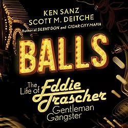 Balls: The Life of Eddie Trascher, Gentleman Gangster