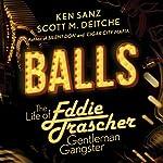 Balls: The Life of Eddie Trascher, Gentleman Gangster | Scott M. Deitche,Ken Sanz