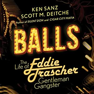 Balls: The Life of Eddie Trascher, Gentleman Gangster Audiobook