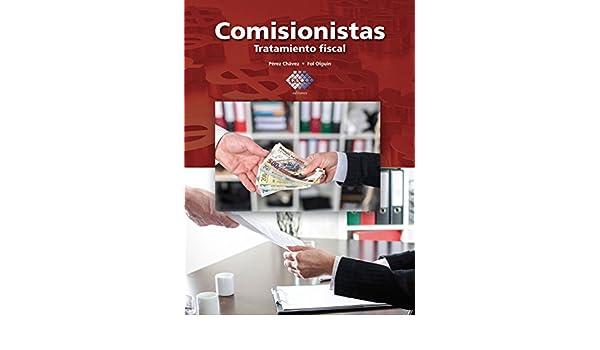Amazon.com: Comisionistas 2016: Tratamiento fiscal (Spanish Edition) eBook: José Pérez Chávez, Raymundo Fol Olguín: Kindle Store