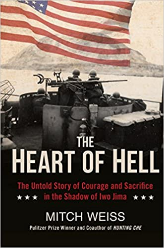 The Heart of Hell The Untold Story of Courage and Sacrifice in the Shadow of Iwo Jima