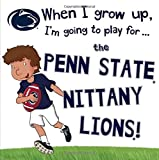 img - for When I Grow Up, I'm Going to Play for the Penn State Nittany Lions book / textbook / text book