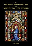 The Medieval Stained Glass of Merton College, Oxford, Ayers, Tim, 0197265448