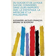 Du suicide et de la folie suicide: considérés dans leurs rapports avec la statistique, la médecine et la philosophie