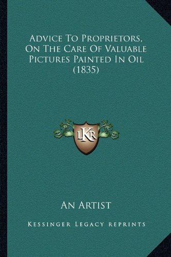 Read Online Advice To Proprietors, On The Care Of Valuable Pictures Painted In Oil (1835) PDF