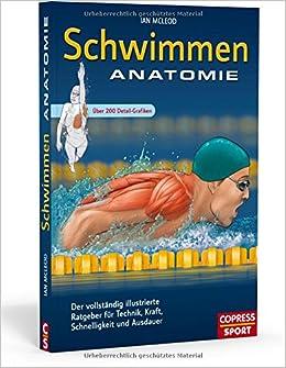 schwimmen anatomie der vollstndig illustrierte ratgeber fr technik kraft schnelligkeit und ausdauer