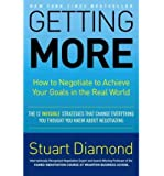 Getting More: How to Negotiate to Achieve Your Goals in the Real World by Stuart Diamond (2010-12-28)