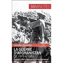 La guerre d'Afghanistan de 1979 à 1989: Quand l'URSS s'oppose aux moudjahidines (Grandes Batailles t. 40) (French Edition)