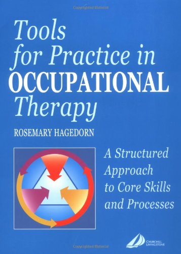 Tools for Practice in Occupational Therapy: A Structured Approach to Core Skills and Processes