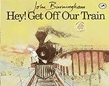 Hey! Get off Our Train, John Burningham, 0613034783