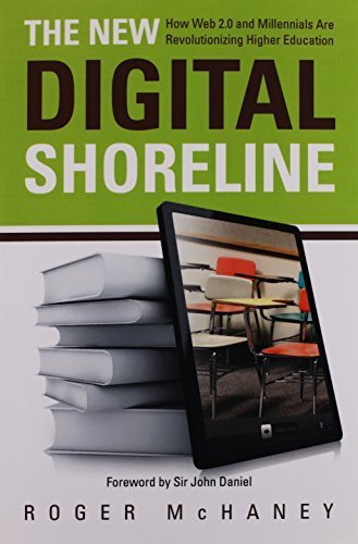 The New Digital Shoreline: How Web 2.0 and Millennials Are Revolutionizing Higher Education by Roger McHaney (2011-04-13)