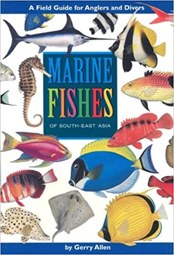 Marine Fishes of South-East Asia: A Field Guide for Anglers and Divers by Gerry Allen (2000-08-02)