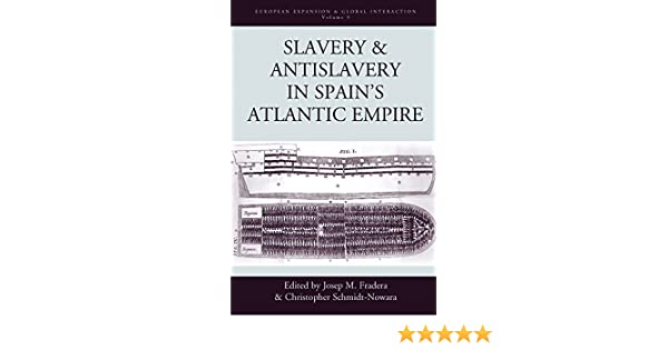Slavery and Antislavery in Spains Atlantic Empire (European Expansion & Global Interaction Book 9) (English Edition) eBook: Josep M. Fradera, ...