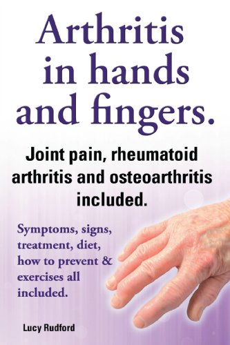 Arthritis in hands and arthritis in fingers. Rheumatoid arthritis and osteoarthritis included. Symptoms, signs, treatment, diet, how to prevent & exercises all included. (Treatment For Osteoarthritis In Hands And Fingers)
